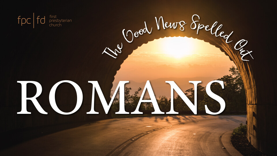 """""""Romans: The Good News Spelled Out - How Are We Saved?"""""""